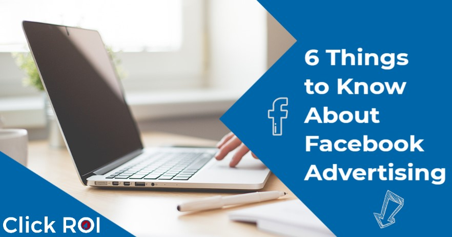 6 Things to Know About Facebook Advertising