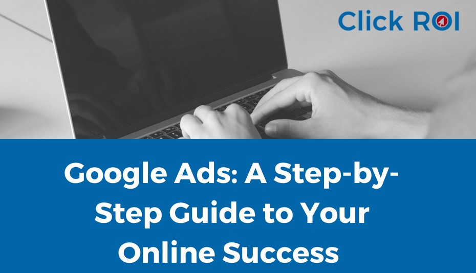 Google Ads: A Step-by-Step Guide to Your Online Success