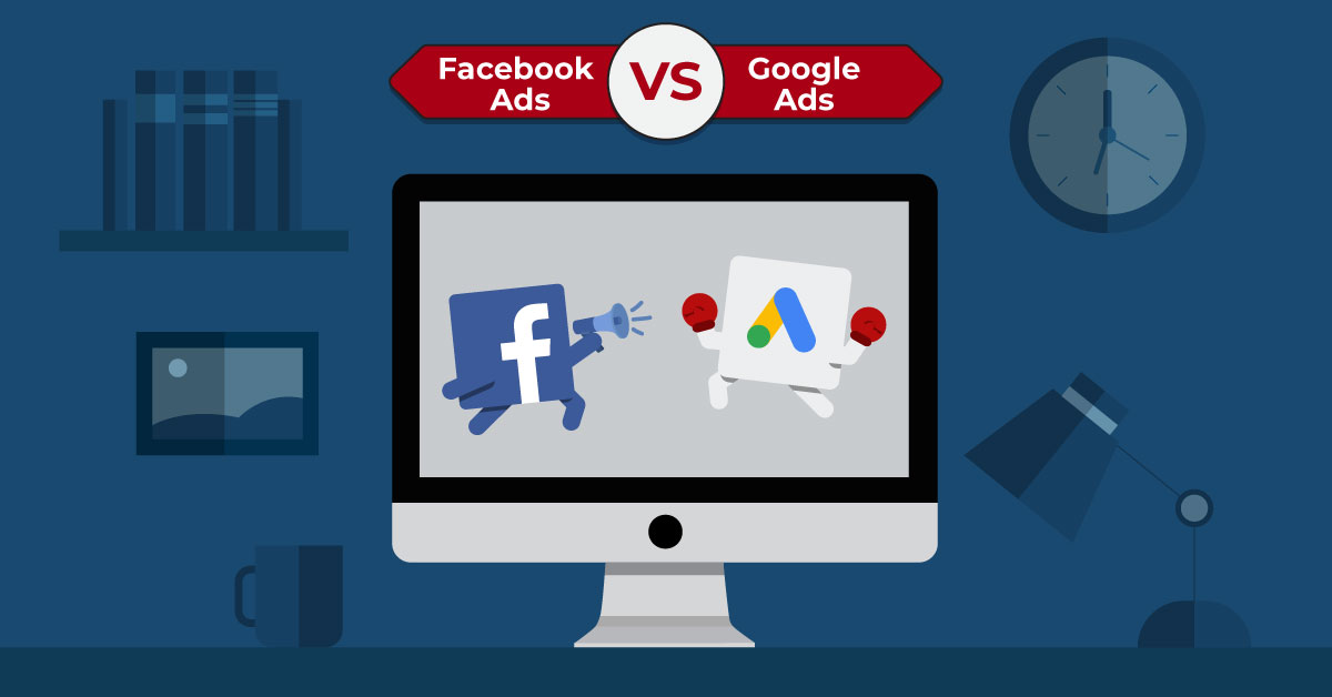 Google Ads vs Facebook Ads: Which is better for your