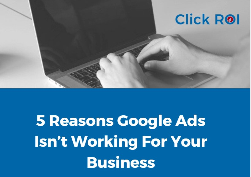 5 Reasons Google Ads Isn't Working For Your Business